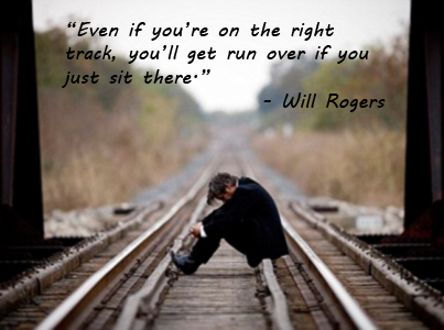 Will Rogers Even If You Are On The Right Track