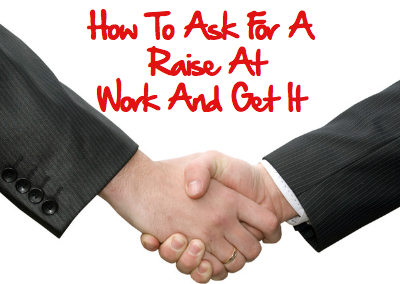 how to ask for a raise at work and get it - How To Ask For A Raise At Work How To Request A Raise